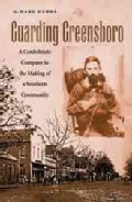 Guarding Greensboro: A Confederate Company in the Making of a Southern Community (Hardcover)