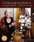 Nathalie Dupree&#39;s Comfortable Entertaining: At Home With Ease &amp; Grace (Paperback)