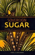 Sovereign Sugar: Industry and Environment in Hawaii (Hardcover)