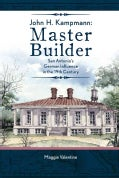 John H. Kampmann, Master Builder: San Antonio's German Influence in the 19th Century (Hardcover)