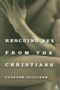 Rescuing Sex from the Christians (Paperback)