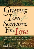 Grieving the Loss of Someone You Love: Daily Meditations to Help You Through the Grieving Process (Paperback)