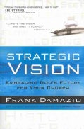 Strategic Vision: Embracing God's Future for Your Church (Paperback)