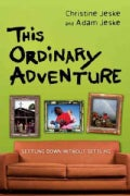 This Ordinary Adventure: Settling Down Without Settling (Paperback)