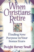 When Christians Retire: Finding New Purpose in Your Bonus Years (Paperback)