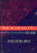 How We Got Our Bible: Youth Edition: Six-Week Study Small Group Kit