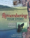 Remembering Your Story: Creating Your Own Spiritual Autobiography (Paperback)
