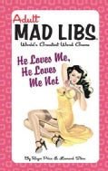 Adult Mad Libs He Loves Me, He Loves Me Not: World's Greatest Word Game (Paperback)