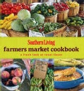 Southern Living Farmers Market Cookbook: A Fresh Look at Local Flavor (Hardcover)