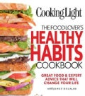 Cooking Light: The Food Lover&#39;s Healthy Habits Cookbook (Paperback)