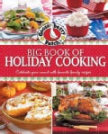 Gooseberry Patch Big Book of Holiday Cooking: Celebrate All Year Round With Family Favorite Recipes (Hardcover)