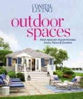 Coastal Living Outdoor Spaces: Fresh Ideas for Stylish Porches, Decks, Patios &amp; Gardens (Paperback)