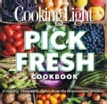 Cooking Light Pick Fresh Cookbook: Creating irresistible dishes from the best seasonal produce (Paperback)