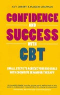 Confidence & Success With CBT: Small Steps to Achieve Your Big Goals With Cognitive Behaviour Therapy (Paperback)