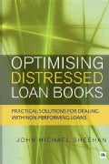 Optimising Distressed Loan Books: Practical Solutions for Dealing With Non-performing Loans (Paperback)