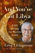 And You've Got Libya: A Live Serving in the Muslim World (Paperback)