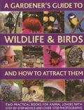 A Gardener's Guide to Wildlife & Birds and How to Attract Them: Two Practical Books for Animal Lovers With Step-b... (Hardcover)