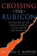 Crossing The Rubicon: The Decline Of The American Empire At The End Of The Age Of Oil (Paperback)