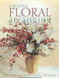 Creative Floral Arranging: How to Decorate With Fresh, Dried and Silk Flowers (Paperback)