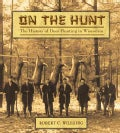 On the Hunt: The History of Deer Hunting in Wisconsin (Hardcover)