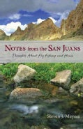 Notes from the San Juans: Thoughts About Fly Fishing and Home (Paperback)
