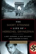 The Short, Strange Life of Herschel Grynszpan: A Boy Avenger, a Nazi Diplomat, and a Murder in Paris (Paperback)
