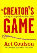 The Creator's Game: A Story of Baaga'adowe/Lacrosse (Paperback)