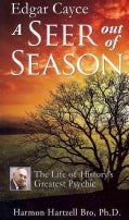 Edgar Cayce a Seer Out of Season: The Life of Historys Greatest Psychic (Paperback)