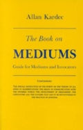 Book on Mediums; Or, Guide for Mediums and Invocators (Paperback)