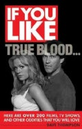 If You Like True Blood...: Here Are over 200 Films, TV Shows, and Other Oddities That You Will Love (Paperback)