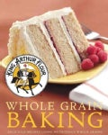 King Arthur Flour Whole Grain Baking: Delicious Recipes Using Nutritious Whole Grains (Hardcover)