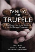 Taming the Truffle: The History, Lore, and Science of the Ultimate Mushroom (Hardcover)