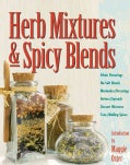 Herb Mixtures & Spicy Blends: Ethnic Flavorings, No-salt Blends, Marinades/dressings, Butters/spreads, Dessert Mi... (Paperback)