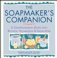The Soapmaker's Companion: A Comprehensive Guide With Recipes, Techniques & Know-How (Paperback)