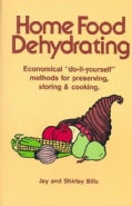 "Home Food Dehydrating: Economical ""Do-It-Yourself"" Methods for Preserving, Storing & Cooking (Paperback)"
