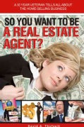 So You Want to Be a Real Estate Agent (Paperback)