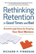 Rethinking Retention in Good Times and Bad: Breakthrough Ideas for Keeping Your Best Workers (Hardcover)