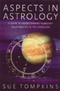 Aspects in Astrology: A Guide to Understanding Planetary Relationships in the Horoscope (Paperback)