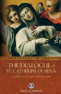 The Dialogue of St. Catherine of Siena: A Conversation With God on Living Your Spiritual Life to the Fullest (Paperback)
