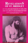 Revelations of St. Bridget on the Life and Passion of Our Lord and the Life of His Blessed Mother (Paperback)