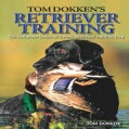 Tom Dokken's Retriever Training: The Complete Guide to Developing Your Hunting Dog (Paperback)