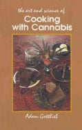 The Art and Science of Cooking With Cannabis: The Most Effective Methods of Preparing Food & Drink With Marijuana... (Paperback)