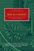 War Is a Racket: The Anti-War Classic by America's Most Decorated General, Two Other Anti=Interventionist Tracts,... (Paperback)
