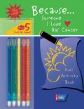 Because...someone I Love Has Cancer: Kids' Activity Book (Spiral bound)