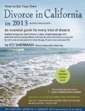 How to Do Your Own Divorce in California in 2013 and Thru February 2014: An Essential Guide for Every Kind of Divorce