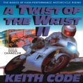 Twist of the Wrist: The Basics of High Performance Motorcycle Riding (Paperback)