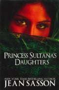 Princess Sultana&#39;s Daughters: A Saudi Arabian Woman&#39;s Intimate Revelations About Sex, Love, Marriage-And the Fate... (Paperback)