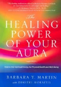 The Healing Power of Your Aura: How to Use Spiritual Energy For Physical Health and Well-Being (Paperback)