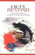 Fifty and Beyond: New Beginnings in Health and Well-Being (Paperback)