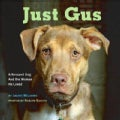 Just Gus: A Rescued Dog And the Woman He Loved (Hardcover)